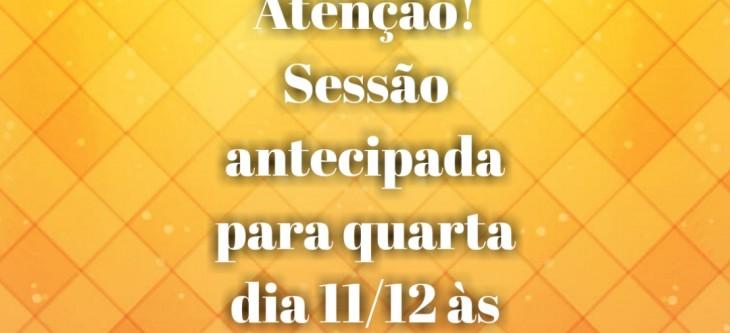 ATENÇÃO SESSÃO ANTECIPADA!